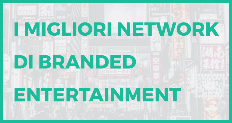 la lista dei migliori network di branded entertainment